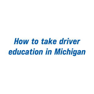 how to take drivers ed in Michigan